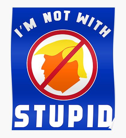 Not With Stupid Trump Poster