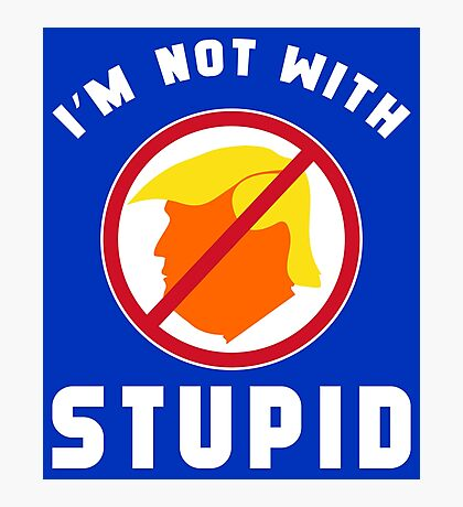 Not With Stupid Trump Photographic Print