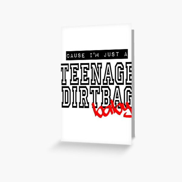 Teenage Dirtbag Greeting Card
