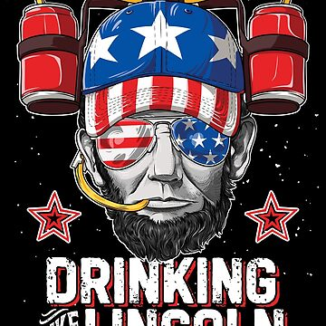 Drinking Like Lincoln T Shirt 4th of July Men Abraham Merica by LiqueGifts