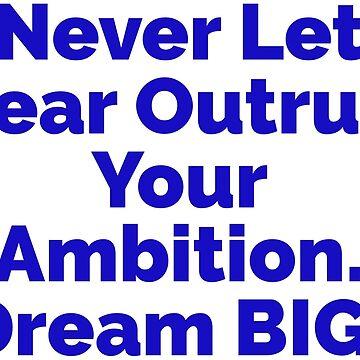 """Fear vs. Ambition"" Dream BIG Design by KJACDesigns"