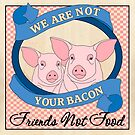 We Are Not Your Bacon by Lisa Vollrath
