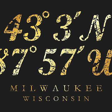 Milwaukee, Wisconsin Coordinates (Ancient Gold) by theshirtshops