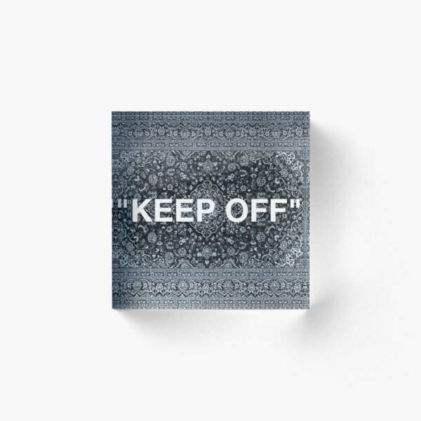 """KEEP OFF"" Persian Rug Acrylic Block"
