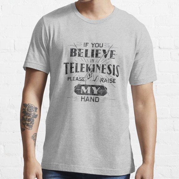 Wenn Sie an Telekinese glauben, heben Sie bitte meine Hand Essential T-Shirt