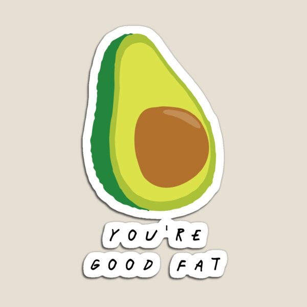 You're Good Fat Avocado - Fruit And Vegetable Puns Magnet