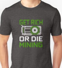 GPU Miner Get Rich or Die Mining TEAM GREEN Graphics Card Crypto Miner  Unisex T-Shirt