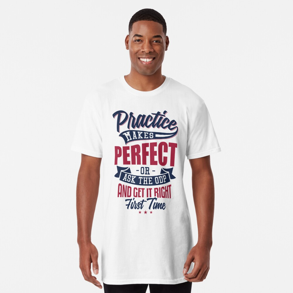Practice makes Perfect - Or Ask The ODP And Get It Right First Time Long T-Shirt
