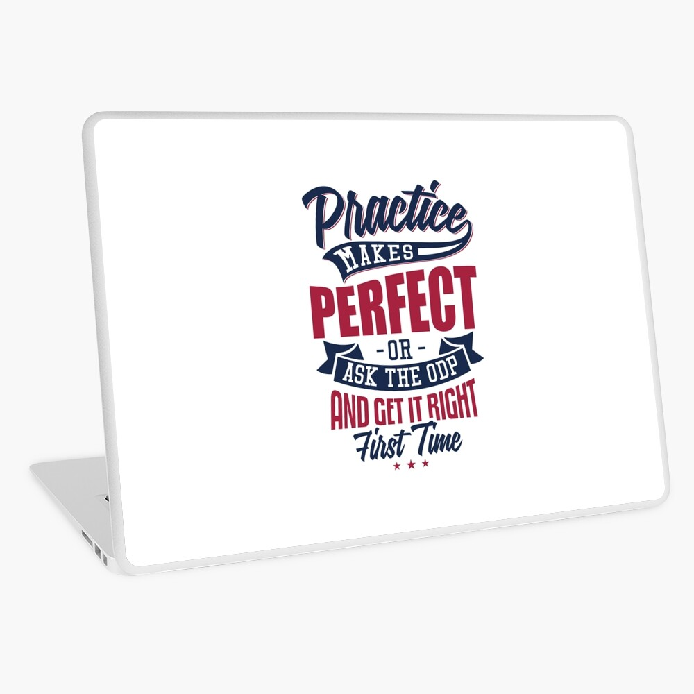 Practice makes Perfect - Or Ask The ODP And Get It Right First Time Laptop Skin