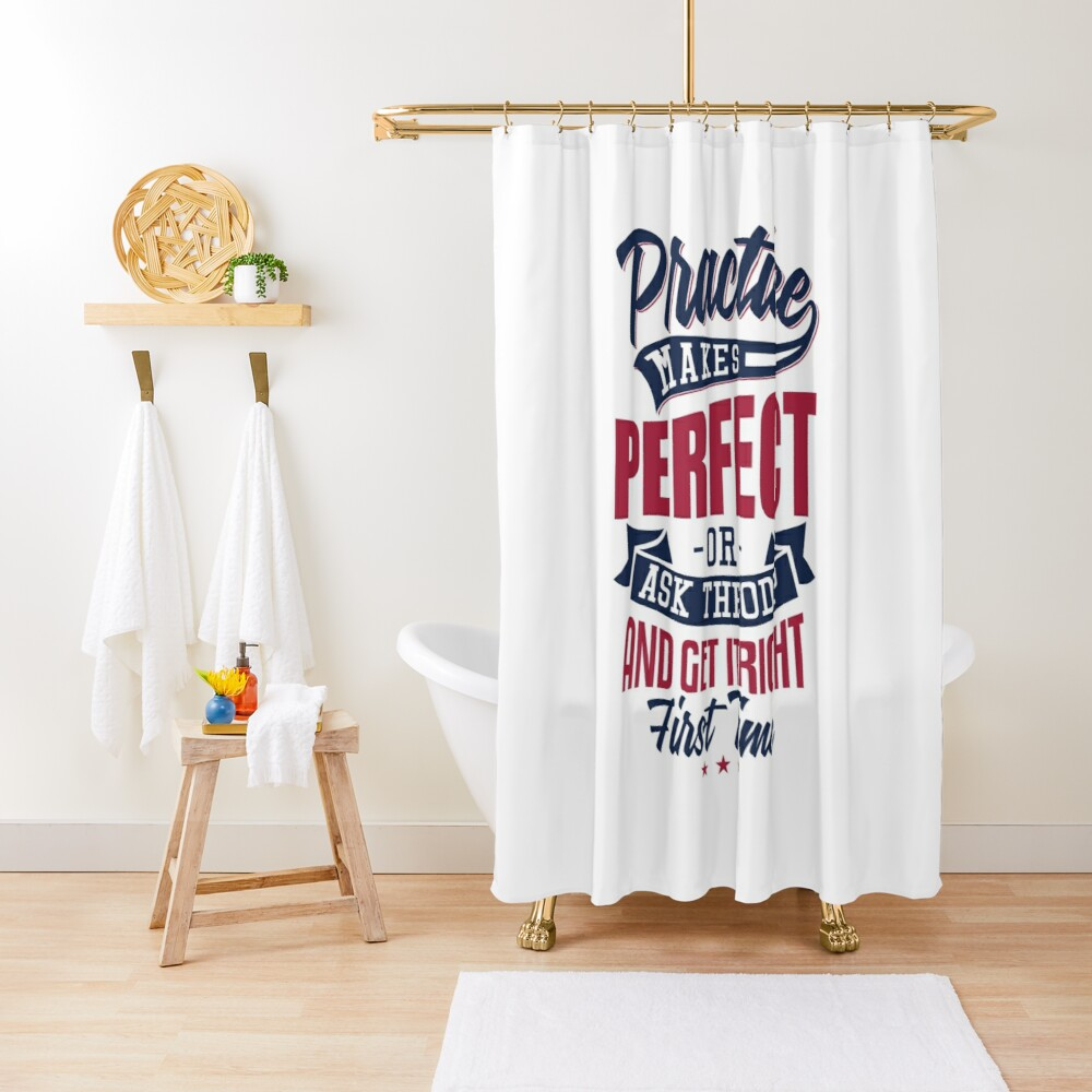 Practice makes Perfect - Or Ask The ODP And Get It Right First Time Shower Curtain
