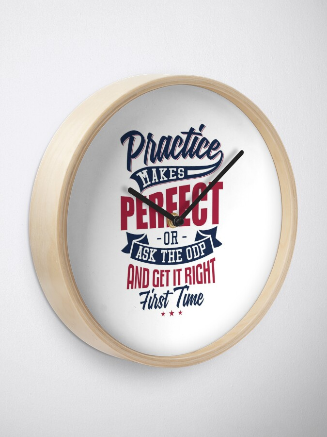 Alternate view of Practice makes Perfect - Or Ask The ODP And Get It Right First Time Clock