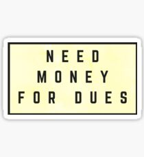 Need Money For Dues (Watercolor Yellow) Sticker