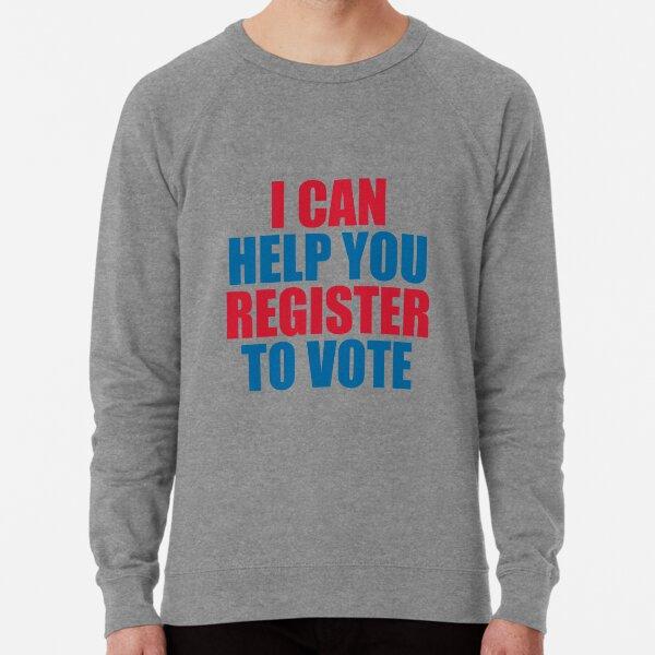 I CAN HELP YOU REGISTER TO VOTE Lightweight Sweatshirt