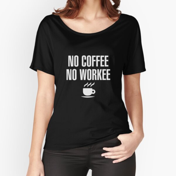 No Coffee No Workee Relaxed Fit T-Shirt