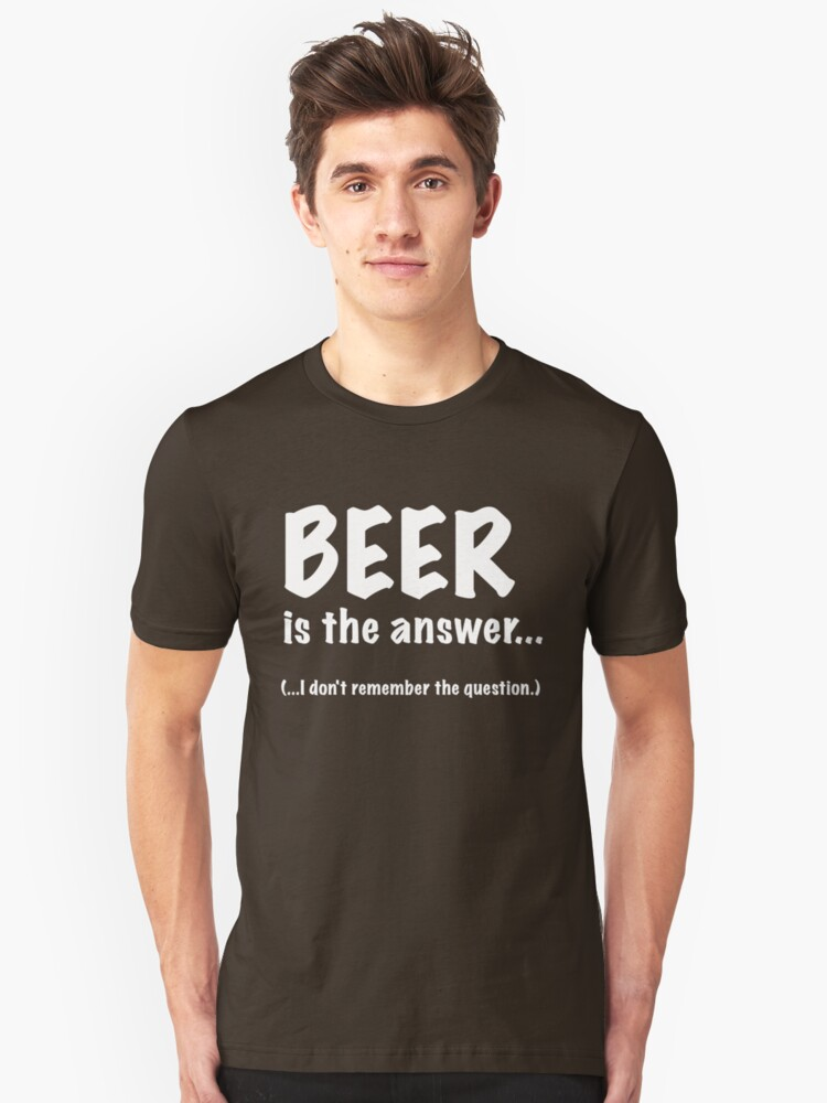 Beer Is The Answer Unisex T-Shirt Front