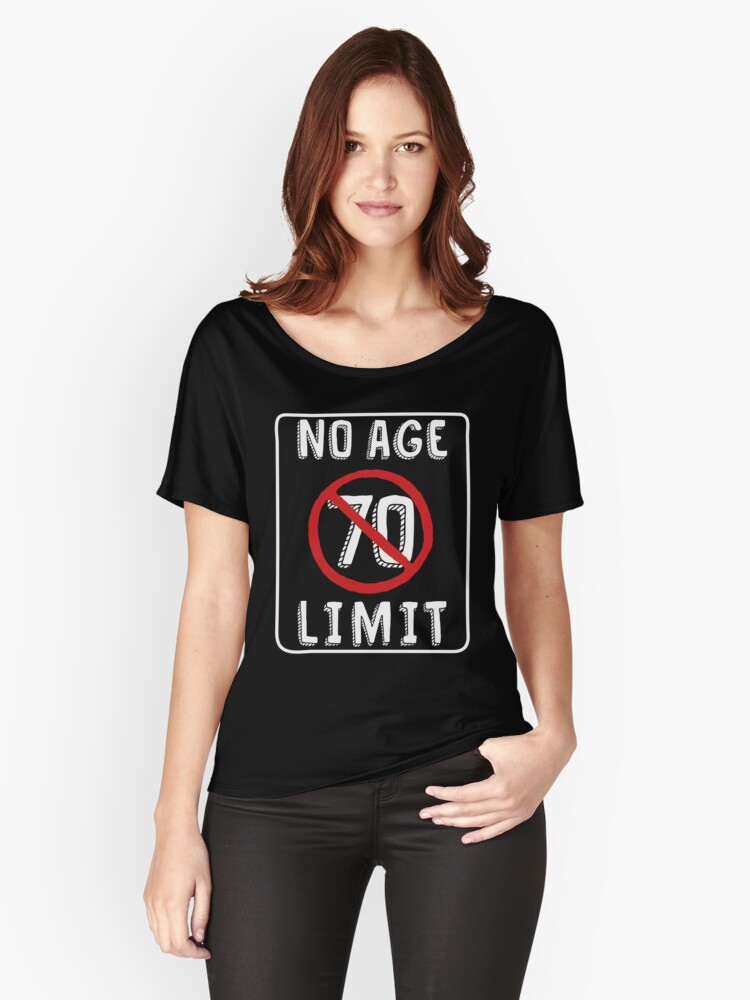 No Age Limit 70th Birthday Gifts Funny B Day For 70 Year Old Womens Relaxed Fit T Shirt By MemWear