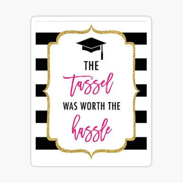tassle worth the hassle graduation sticker Sticker