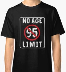 No Age Limit 95th Birthday Gifts Funny B Day For 95 Year Old Classic T