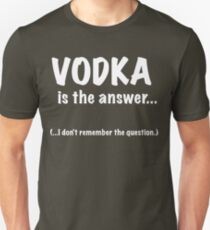 Vodka Is The Answer Unisex T-Shirt