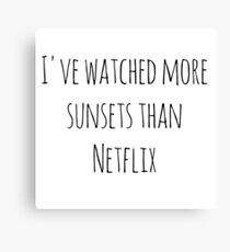 I've watched more sunsets than Netflix Canvas Print
