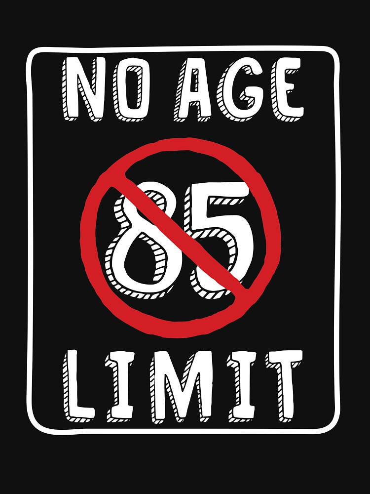 No Age Limit 85th Birthday Gifts Funny B Day For 85 Year Old By MemWear