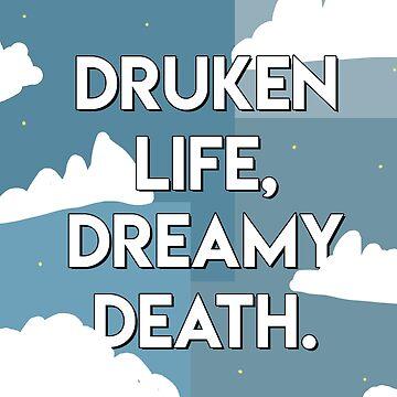 Drunken Life, Dreamy Death by rosylvief