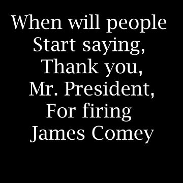 Thank you for firing James Comey 10 by Dawncoe