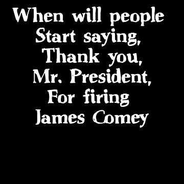 Thank you for firing James Comey 5 by Dawncoe