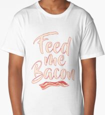 Feed Me Bacon Bacon Lover T Shirt Gift Long T-Shirt