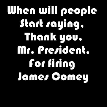 Thank you for firing James Comey 3 by Dawncoe