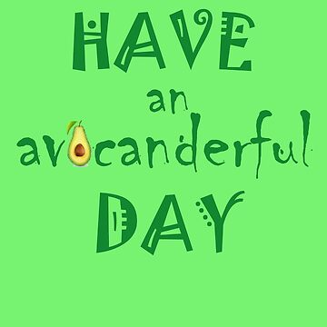 Have an Avocanderful day-Real Avocado lovvers design by lovelypresents