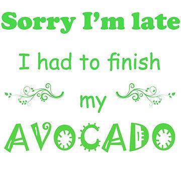 Sorry I'm late I had to finish my AVOCADO funny avocado lovers t shirt by lovelypresents