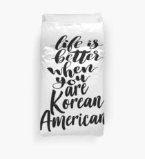 Korean American Life is Better When You Are Korean American Duvet Cover
