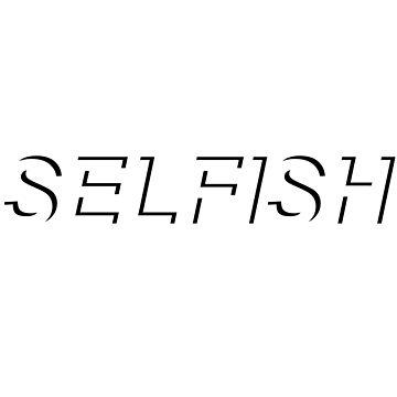 Selfish by zaridraus