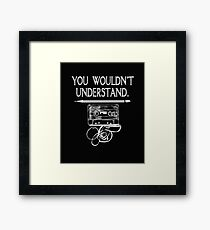 You Wouldn't Understand Framed Print