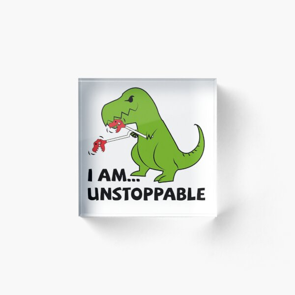 I am unstoppable T-rex Acrylic Block