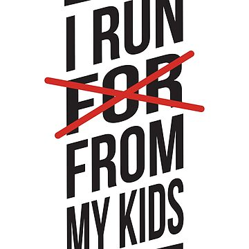I Run for My Kids - Funny Sarcastic Mom Running Workout Motivation by ShikitaMakes
