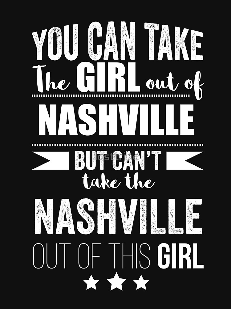 Can take girl out of Nashville but Can't take the Nashville Tennessee out of the Girl by losttribe