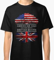 British Roots American Grown Dad pholder1 Fathers Day Gift British Pride Real Great Britain Hero Best Daddy Ever Born Papa National Heritage Classic T-Shirt