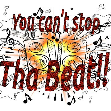 You Can't Stop Tha Beat! by Heath3827