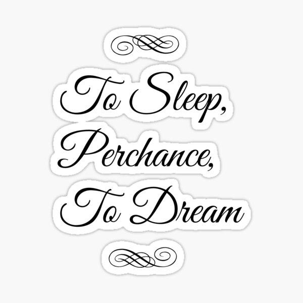 To Sleep, Perchance, To Dream Sticker