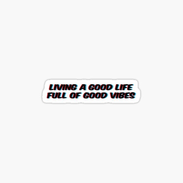 Living a good life Full of good vibes Sticker