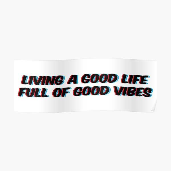 Living a good life Full of good vibes Poster