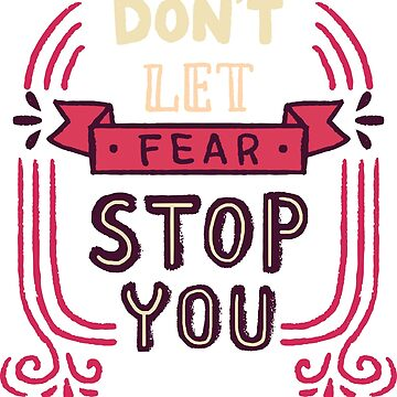 DONT LET FEAR STOP YOU by nkmanju
