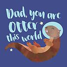 Dad, you are OTTER this world! Otter card by hitechmom