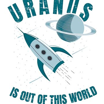 Uranus Is Out Of This World Funny Space by banwa