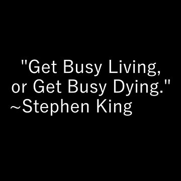Get Busy Living/Dying  by Madison15711
