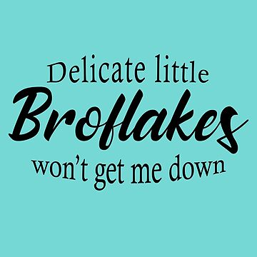 Delicate Little Broflakes Won't Get Me Down by Mayhill