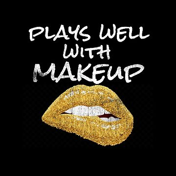 "Trending Makeup Artist ""Plays Well With Makeup"" Cool Lips Graphic by DSweethearts"