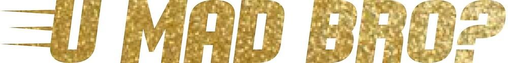 U MAD BRO? - ROYAL GOLD  by PurpleLoxe
